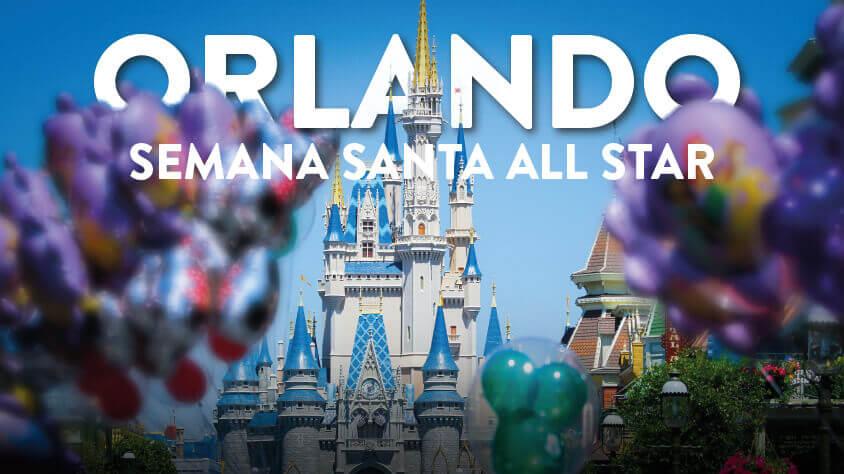 viaje Orlando Semana Santa All Star
